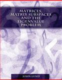Matrices, Matrix Subspaces and the Eigenvalue Problem, Lund, John, 0757557171