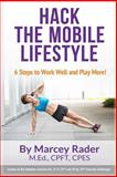 Hack the Mobile Lifestyle, Marcey Rader, 1497537177