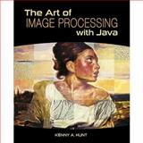 The Art of Image Processing with Java, Hunt, Kenny A., 1568817177