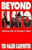 Beyond NATO, Ted Galen Carpenter, 1882577175