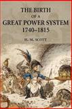 The Birth of a Great Power System, 1740-1815, Scott, Hamish, 0582217172