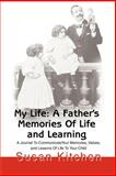 My Life: A Father's Memories of Life and Learning, Susan Kitchen, 059518717X