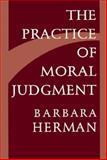 The Practice of Moral Judgment, Barbara Herman, 0674697170
