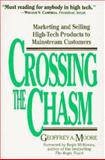 Crossing the Chasm : Marketing and Selling High-Tech Products to Mainstream Customers, Moore, Geoffrey A., 0887307175