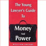 The Young Lawyer's Guide to Money and Power, William Shears, 0974047171