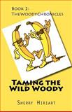 Taming the Wild Woody, Sherry Hiriart, 1468127179