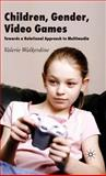 Children, Gender, Video Games : Towards a Relational Approach to Multimedia, Walkerdine, Valerie, 023051717X