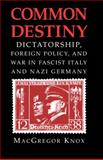 Common Destiny : Dictatorship, Foreign Policy, and War in Fascist Italy and Nazi Germany, Knox, MacGregor, 0521747171
