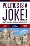 Politics Is a Joke! : How TV Comedians Are Remaking Political Life, Lichter, S. Robert and Baumgartner, Jody C., 0813347173