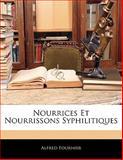 Nourrices et Nourrissons Syphilitiques, Alfred Fournier, 1141627175