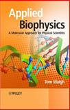 Applied Biophysics : A Molecular Approach for Physical Scientists, Waigh, Tom A. and Waigh, Tom, 0470017171