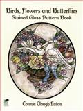 Birds, Flowers and Butterflies Stained Glass Pattern Book, Connie Clough Eaton, 0486407179