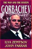 Gorbachev : The Man and the System, Zemtsov, Ilya and Farrar, John, 1412807174
