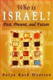 Who Is Israel? Past, Present and Future, Wootten, Batya Ruth, 1886987173