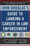 John Douglas's Guide to Landing a Career in Law Enforcement, Douglas, John E., 0071417176