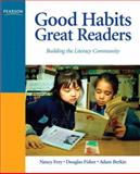Good Habits, Great Readers : Building the Literacy Community, Frey, Nancy and Berkin, Adam, 0131597175