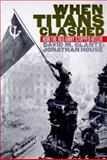 When Titans Clashed : How the Red Army Stopped Hitler, Glantz, David M. and House, Jonathan M., 070060717X