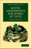 Rustic Adornments for Homes of Taste : And Recreations for Town Folk, in the Study and Imitation of Nature, Hibberd, Shirley, 1108037178