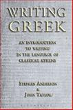 Writing Greek : An Introduction to Writing in the Language of Classical Athens, Anderson, Stephen and Taylor, John, 185399717X