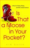 Is That a Moose in Your Pocket?, Kim Green, 0385337175