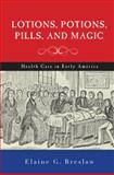 Lotions, Potions, Pills, and Magic, Elaine G. Breslaw, 0814787177