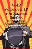VoIP Voice over IP 100 Success Secrets - 100 Most Asked Questions on VOiP Phones, Providers and Services, Marion Tracey, 0980497175