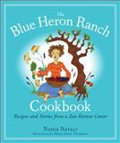 The Blue Heron Ranch Cookbook, Nadia Natali, 155643717X