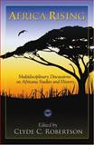 Africa Rising : Multidisciplinary Discussions on Africana Studies and History: From Ancient Times Through Modernity, Robertson, Clyde C., 1592217176