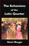 The Bohemians of the Latin Quarter : Scenes de la Vie de Boheme, Murger, Henri, 1599867176