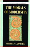 The Morals of Modernity, Larmore, Charles E., 0521497175