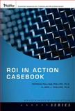 ROI in Action Casebook, Phillips, Patricia Pulliam and Phillips, Jack J., 0787987174