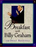 Breakfast with Billy Graham : 120 Daily Readings, Graham, Billy and Deckard, Bill, 0802727174