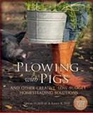 Plowing with Pigs, Oscar H. Will and Karen K. Will, 0865717176