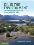 Oil in the Environment : Legacies and Lessons of the Exxon Valdez Oil Spill, Wiens, John A., 1107027179