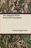 The Adoption of the Fourteenth Amendment, Horace Edgar Flack, 1409767175