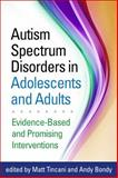 Autism Spectrum Disorders in Adolescents and Adults : Evidence-Based and Promising Interventions, , 146251717X