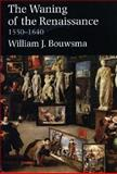 The Waning of the Renaissance, 1550-1640, Bouwsma, William J., 0300097174