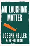 No Laughing Matter, Joseph Heller and Speed Vogel, 0743247175