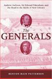 The Generals : Andrew Jackson, Sir Edward Pakenham, and the Road to the Battle of New Orleans, Patterson, Benton Rain, 0814767176
