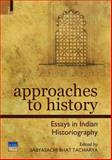 Approaches to History : Essays in Indian Historiography, Bhattacharya, Sabyasachi, 9380607172