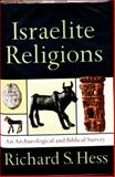 Israelite Religions : An Archaeological and Biblical Survey, Hess, Richard S., 0801027179