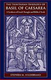 The Trinitarian Theology of Basil of Caesarea : A Synthesis of Greek Thought and Biblical Interpretation, Hildebrand, Stephen M., 0813217172