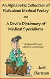 An Alphabetic Collection of Ridiculous Medical Poetry and a Devil's Dictionary of Medical Specialists, Joel Berman, 1935437178