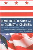 Democratic Destiny and the District of Columbia : Federal Politics and Public Policy, Walters, Ronald, 0739127179