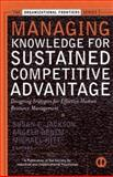 Managing Knowledge for Sustained Competitive Advantage : Designing Strategies for Effective Human Resource Management, , 0787957178