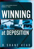 Winning at Deposition, D. Shane Read, 0985027177