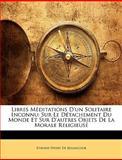 Libres Méditations D'un Solitaire Inconnu, Etienne Pivert De Senancour, 1148757171