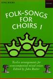 Folk Songs for Choirs Bk. 1 : Twelve Arrangements for Unaccompanied Mixed Voices of Songs from the British Isles and North America, Rutter, John, 019343718X