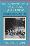 The Transformation of American Quakerism : Orthodox Friends, 1800-1907, Hamm, Thomas D., 0253207185