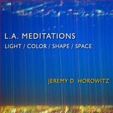 L.A. Meditations : Light / Color / Shape / Space, , 0615267181